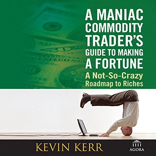 A Maniac Commodity Trader's Guide to Making a Fortune  audiobook cover art