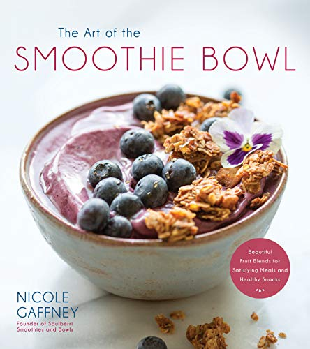 The Art of the Smoothie Bowl: Beautiful Fruit Blends for...