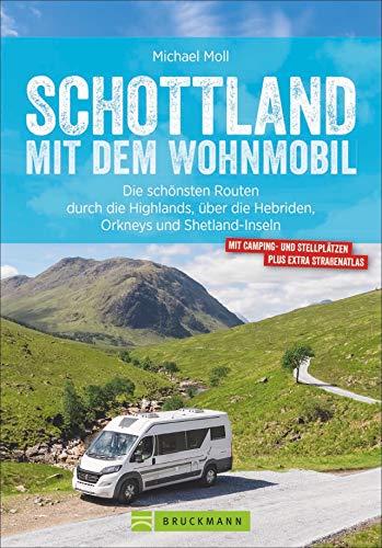 Schottland mit dem Wohnmobil: Die schönsten Routen zwischen Edinburgh und den Highlands – in einem Wohnmobilreiseführer vereint. Inklusive ... die Hebriden, Orkmeys und Shetland Inseln