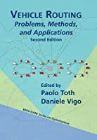 Vehicle Routing: Problems, Methods, and Applications (MOS-SIAM Series on Optimization)