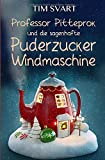 Professor Pitteprok und die sagenhafte Puderzuckerwindmaschine - Tim Svart