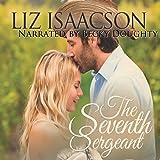 The Seventh Sergeant: Three Rivers Ranch Romance, Book 6 - Liz Isaacson
