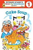 Cake Soup (Richard Scarry's Readers Level 1)