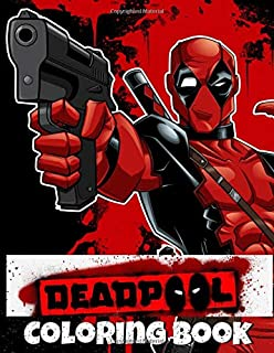 Deadpool Coloring Book: Great Coloring Book for Kids and Adults ( Fun, Easy, and Relaxing Coloring Pages for Children Ages 4 -12+)
