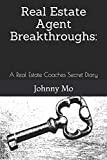 Real Estate Agent Breakthroughs:: A Real Estate Coaches Secret Diary