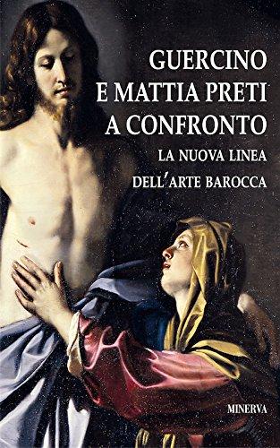 Guercino e Mattia Preti a confronto. La nuova linea dell'arte barocca. Catalogo della mostra (Taverna, 12 agosto-18 novembre 2017). Ediz. a colori