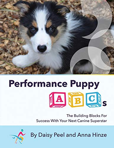 Compare Textbook Prices for Performance Puppy ABCs: The Building Blocks For Success With Your Next Canine Superstar 2nd ed. Edition ISBN 9781736211519 by Peel, Daisy,Hinze, Anna