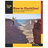 How to Slackline!: A Comprehensive Guide to Rigging and Walking Techniques for Tricklines,...