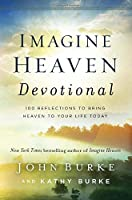 Imagine Heaven Devotional: 100 Reflections to Bring Heaven to Your Life Today