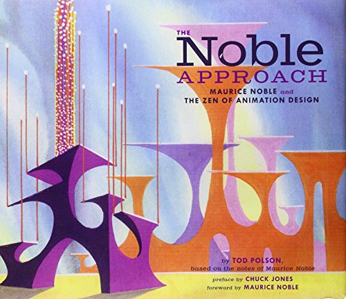The Noble Approach: Maurice Noble and the Zen of Animation...