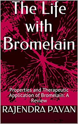 The Life with Bromelain: Properties and Therapeutic Application of Bromelain: A Review