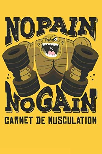 No Pain No Gain: Carnet de musculation