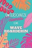 Unterschätze niemals eine Waveboarderin: Notizbuch inkl....