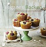Veganes Backen - Kuchen, Kekse und andere Köstlichkeiten
