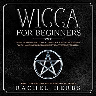 Wicca for Beginners: Handbook for Elemental Magic, Herbal Magic with Nice Harmony     Wiccan Made Easy Guide for Solitary Practitioner with Spells. Wheel Mystery and Witchcraft for Beginners              By:                                                                                                                                 Rachel Herbs                               Narrated by:                                                                                                                                 Lilith Spector                      Length: 3 hrs and 16 mins     Not rated yet     Overall 0.0