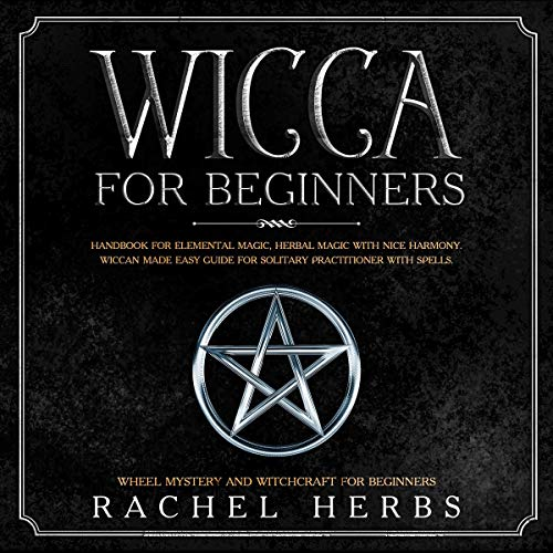 Wicca for Beginners: Handbook for Elemental Magic, Herbal Magic with Nice Harmony cover art