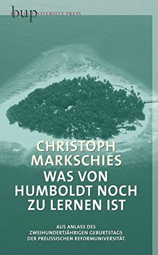 Was von Humboldt noch zu lernen ist: Aus Anlass des zweihundertjährigen Geburtstags der preußischen Reformuniversität