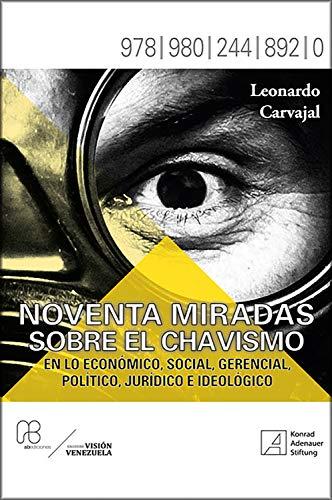 Noventa miradas sobre el chavismo: En lo económico, social, gerencial, político, jurídico e ideológico (Visión Venezuela)