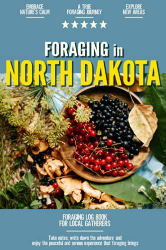 Foraging in North Dakota: Foraging Log Book for Local Backyard Gatherers | Embrace Nature's Calm | A True Journey into the Woods