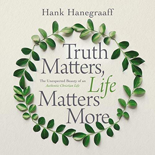 Truth Matters, Life Matters More     The Unexpected Beauty of an Authentic Christian Life              By:                                                                                                                                 Hank Hanegraaff                           Length: 7 hrs and 50 mins     Not rated yet     Overall 0.0