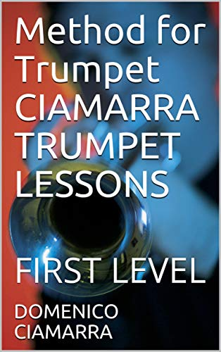Method for Trumpet CIAMARRA TRUMPET LESSONS: FIRST LEVEL
