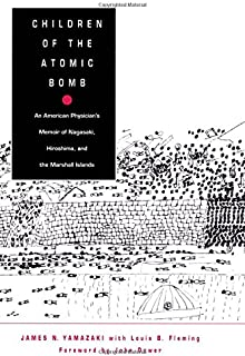 Children of the Atomic Bomb: An American Physician's Memoir of Nagasaki, Hiroshima, and the Marshall Islands (Asia-Pacific: Culture, Politics, and Society)