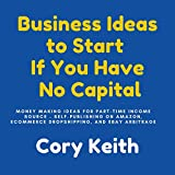 Business Ideas to Start If You Have No Capital (Compilation): Money Making Ideas for Part-Time Income Source – Self-Publishing on Amazon, Ecommerce Dropshipping, and eBay Arbitrage (English Edition)