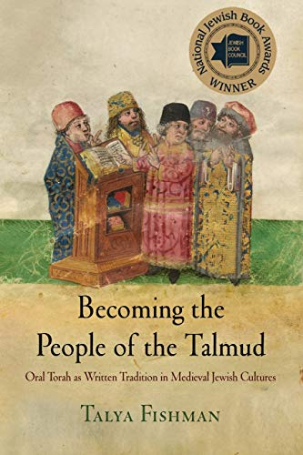 Becoming the People of the Talmud: Oral Torah as Written Tradition in Medieval Jewish Cultures (Jewish Culture and Conte