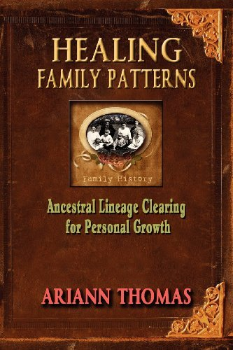 Healing Family Patterns: Ancestral Lineage Clearing for Personal Growth by Ariann Thomas (December 01,2011)