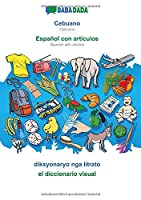 BABADADA, Cebuano - Español con articulos, diksyonaryo nga litrato - el diccionario visual: Cebuano - Spanish with articles, visual dictionary