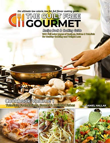 The Guilt Free Gourmet: Cookbook Volume 1: Cooking Guide & Recipes for Healthy Weight Loss
