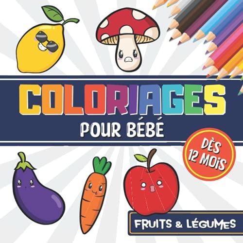 Coloriages pour bébé, dès 12 mois - Fruits & Légumes: Livre de coloriage Fruits et Légumes pour enfant à partir de 1 an : grands dessins à colorier pour garçons et filles