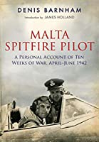 Malta Spitfire Pilot: A Personal Account of Ten Weeks of War, April-june 1942