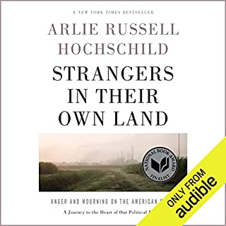 Strangers in Their Own Land     Anger and Mourning on the American Right              By:                                                                                                                                 Arlie Russell Hochschild                               Narrated by:                                                                                                                                 Suzanne Toren                      Length: 11 hrs and 14 mins     1,309 ratings     Overall 4.4