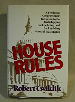 House Rules: A Freshman Congressman's Initiation to the Backslapping, Backpedaling, and Backstabbing Ways of Washington 0394582314 Book Cover