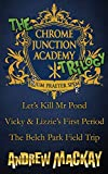 The Chrome Junction Academy Trilogy (Let's Kill Mr. Pond / Vicky & Lizzie's First Period / The Belch Park Field Trip)