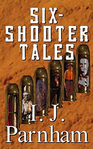 Six-shooter Tales (Six-shooter Series Book 1) by [I. J. Parnham]