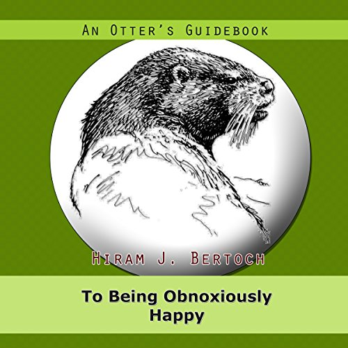 An Otter's Guidebook to Being Obnoxiously Happy audiobook cover art