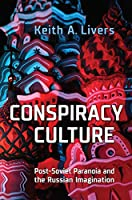 Conspiracy Culture: Post-Soviet Paranoia and the Russian Imagination