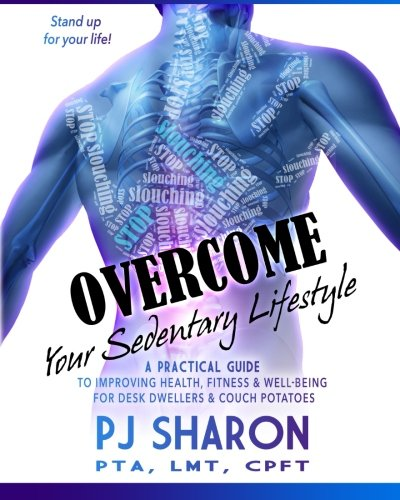 Overcome Your Sedentary Lifestyle: A Practical Guide to Improving Health, Fitness, and Well-being for Desk Dwellers and Couch Potatoes (Color Edition)