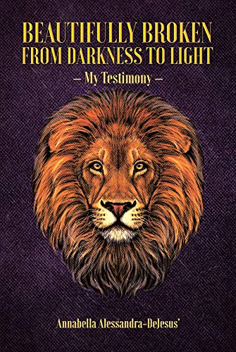 Beautifully Broken from Darkness to Light: My Testimony (English Edition)