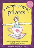 A Morning Cup of Pilates: One 15-Minute Routine to Invigorate the Body, Mind, and Spirit (The...
