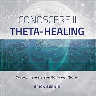 Conoscere il Theta-Healing     Corpo, mente e spirito in equilibrio              Di:                                                                                                                                 Erica Bernini                               Letto da:                                                                                                                                 Francesca Di Modugno                      Durata:  1 ora e 43 min     8 recensioni     Totali 3,8