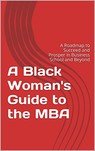 A Black Womans Guide To The Mba A Roadmap To Succeed And Prosper In Business School And Beyond