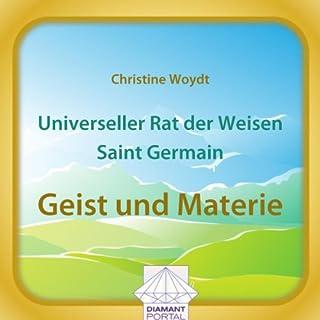 Universeller Rat der Weisen - Saint Germain: Geist und Materie                   Autor:                                                                                                                                 Christine Woydt                               Sprecher:                                                                                                                                 Christine Woydt                      Spieldauer: 3 Std. und 37 Min.     1 Bewertung     Gesamt 5,0