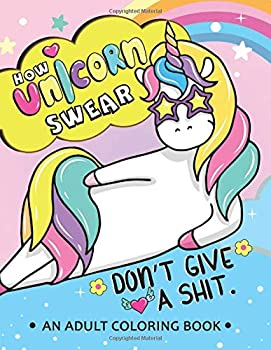 How Unicorn Swear  An Adult coloring Book Swear words with cute Unicorn Stress Relieving Unique Design