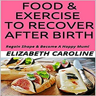 Food & Exercise to Recover After Birth     Regain Shape & Become a Happy Mum!              By:                                                                                                                                 Elizabeth Caroline                               Narrated by:                                                                                                                                 Charles King                      Length: 1 hr and 21 mins     10 ratings     Overall 5.0