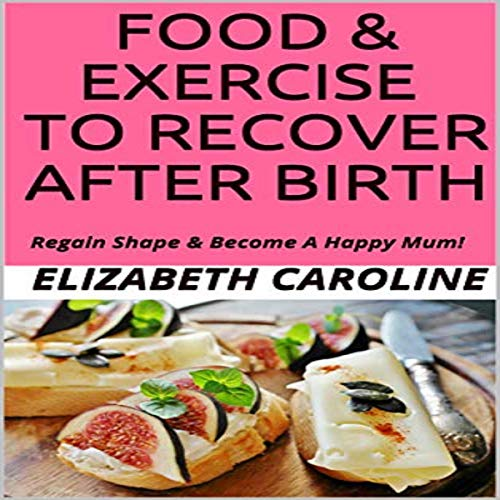 Food & Exercise to Recover After Birth audiobook cover art