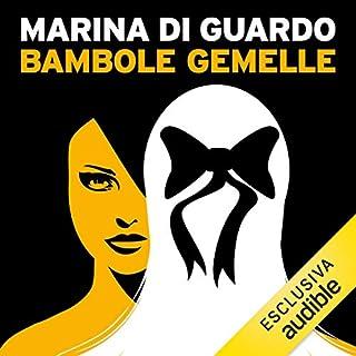 Bambole gemelle                   Di:                                                                                                                                 Marina Di Guardo                               Letto da:                                                                                                                                 Vanessa Lonardelli                      Durata:  2 ore e 33 min     23 recensioni     Totali 3,3