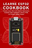 LEARN ESP32 COOKBOOK: Arduino Nano, Work with Mobile Application, Example Code, Schematic Library, PCB, IoT Project, Robot Project